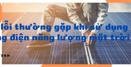 Các lỗi thường gặp khi sử dụng hệ thống điện năng lượng mặt trời